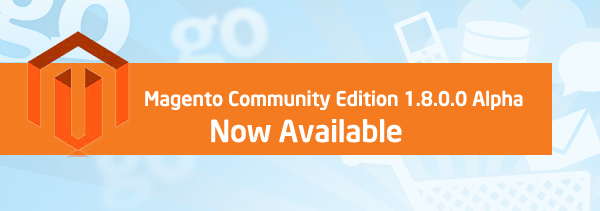 Magento Community Edition (CE) 1.8 Alpha released